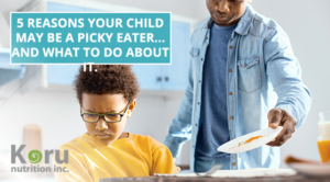 5 Reasons Your Child May Be A Picky Eater